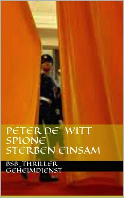 Spione sterben einsam von de Witt,  Peter