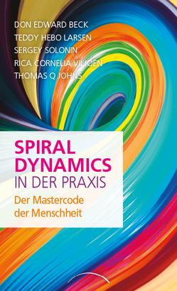Spiral Dynamics in der Praxis von Beck,  Don Edward, Johns,  Thomas Q., Larsen,  Teddy Hebo, Solonin,  Sergey, Viljoen,  Rica Cornelia