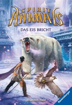Spirit Animals, Band 4: Das Eis bricht von Hale,  Shannon, Ströle,  Wolfram