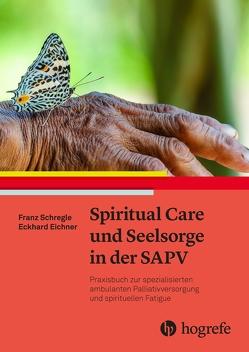 Spiritual Care und Seelsorge in der SAPV von Eichner,  Eckhard, Schregle,  Franz