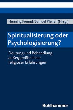 Spiritualisierung oder Psychologisierung? von Freund,  Henning, Grabe,  Martin, Pfeifer,  Samuel, Plattig,  Michael, Stotz-Ingenlath,  Gabriele, Währisch-Oblau,  Claudia