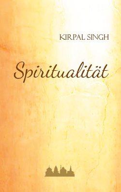 Spiritualität von Die Einheit des Menschen,  Unity of Man e.V., Singh,  Kirpal