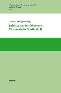 Spiritualität der Ökumene – Ökumenische Spiritualität von Dahlgrün,  Corinna