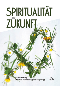 Spiritualität der Zukunft von Hackbarth-Johnson,  Christian, Rötting,  Martin