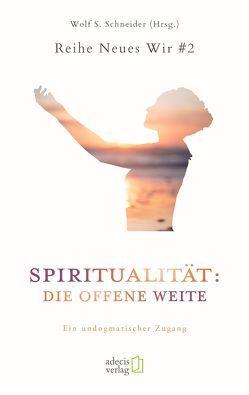 Spiritualität: Die offene Weite von Schneider,  Wolf S.