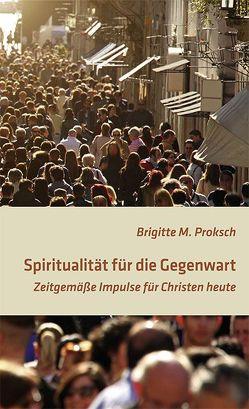 Spiritualität für die Gegenwart von Proksch,  Brigitte