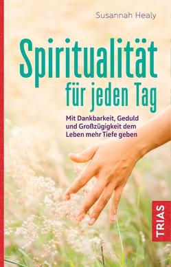 Spiritualität für jeden Tag von Ellsworth,  Johanna, Healy,  Susanna