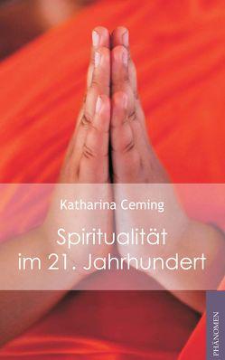 Spiritualität im 21. Jahrhundert von Ceming,  Katharina