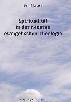 Spiritualität in der neueren evangelischen Theologie von Jaspert,  Bernd