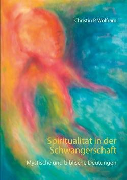 Spiritualität in der Schwangerschaft von Wolfram,  Christin P.