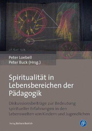 Spiritualität in Lebensbereichen der Pädagogik von Buck,  Peter, Loebell,  Peter
