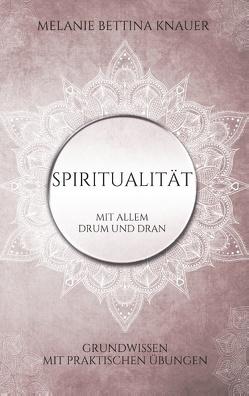Spiritualität mit allem Drum und Dran von Knauer,  Melanie Bettina