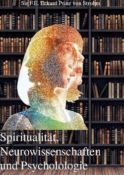 Spiritualität, Neurowissenschaften und Psychologie von Prinz von Strohm,  SIR F.E.Eckard