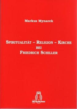 Spiritualität – Religion – Kirche bei Friedrich Schiller von Mynarek,  Markus