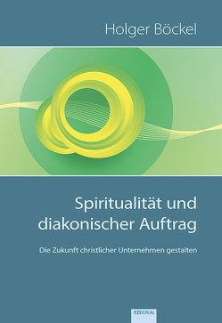 Spiritualität und diakonischer Auftrag von Böckel,  Holger