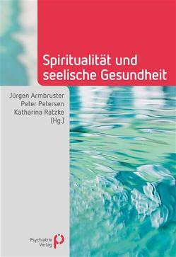 Spiritualität und seelische Gesundheit von Armbruster,  Jürgen, Petersen,  Peter, Ratzke,  Katharina