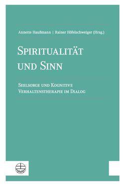 Spiritualität und Sinn von Haußmann,  Annette, Höfelschweiger,  Rainer