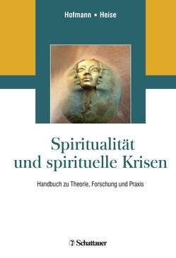 Spiritualität und spirituelle Krisen von Heise,  Patrizia, Hofmann,  Liane