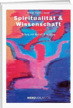 Spiritualität & Wissenschaft von Jacob,  Hannes