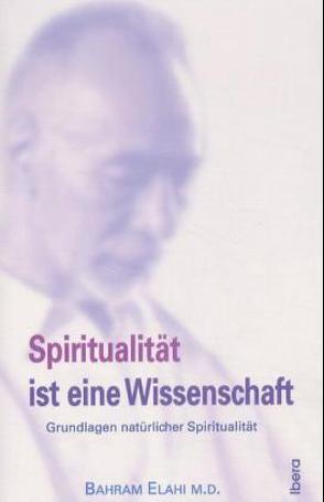 Spiritualität ist eine Wissenschaft von Elahi,  Bahram