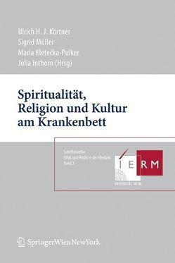 Spiritualität, Religion und Kultur am Krankenbett von Inthorn,  Julia, Kletecka-Pulker,  Maria, Körtner,  Ulrich, Müller,  Sigrid