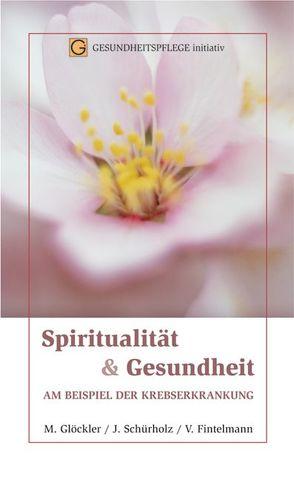 Spiritualität und Gesundheit von Glöckler,  Michaela