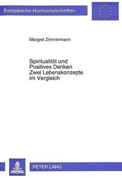 Spiritualität und Positives Denken- Zwei Lebenskonzepte im Vergleich von Zimmermann,  Margret