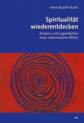 Spiritualität wiederentdecken von Stucki,  Hans-Rudolf