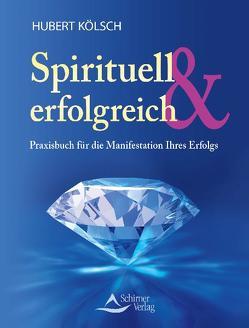 Spirituell & erfolgreich von Kölsch,  Hubert