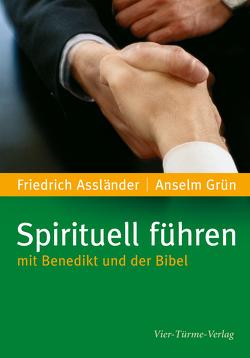 Spirituell führen mit Benedikt und der Bibel von Assländer,  Friedrich, Grün,  Anselm