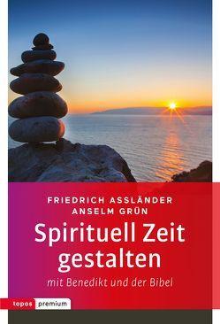 Spirituell Zeit gestalten mit Benedikt und der Bibel von Assländer,  Friedrich, Grün,  Anselm