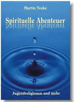 Spirituelle Abenteuer von Teske,  Martin