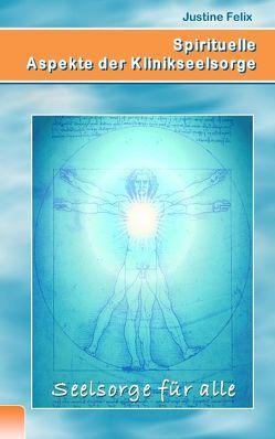 Spirituelle Aspekte der Klinikseelsorge von Felix,  Justine
