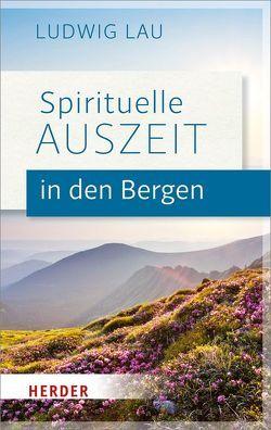 Spirituelle Auszeit in den Bergen von Lau,  Ludwig