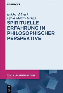 Spirituelle Erfahrung in philosophischer Perspektive von Frick,  Eckhard, Maidl,  Lydia