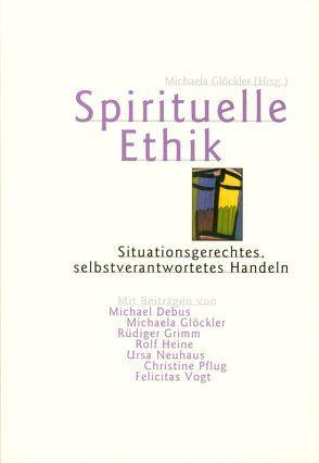 Spirituelle Ethik von Debus,  Michael, Glöckler,  Michaela, Grimm,  Rüdiger, Heine,  Rolf, Neuhaus,  Ursa, Pflug,  Christine, Vogt,  Felicitas