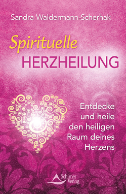 Spirituelle Herzheilung von Waldermann-Scherhak,  Sandra