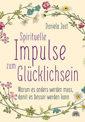 Spirituelle Impulse zum Glücklichsein von Jost,  Daniela