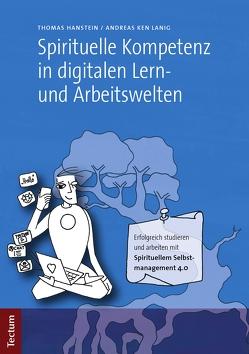 Spirituelle Kompetenz in digitalen Lern- und Arbeitswelten von Hanstein,  Thomas, Lanig,  Andreas Ken