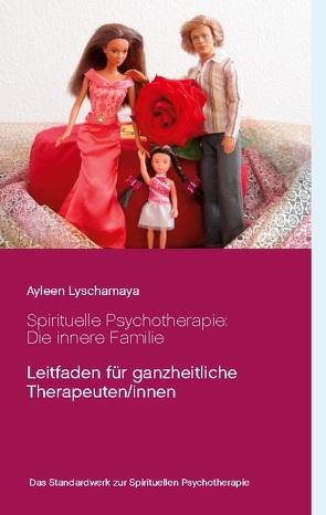 Spirituelle Psychotherapie: Die innere Familie von Lyschamaya,  Ayleen