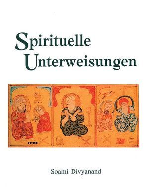 Spirituelle Unterweisungen von Divyanand,  Soami, Kreutzer,  Anke