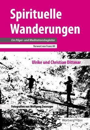 Spirituelle Wanderungen von Alt,  Franz, Dittmar,  Christian, Dittmar,  Ulrike, Zwanzger,  Wolfgang