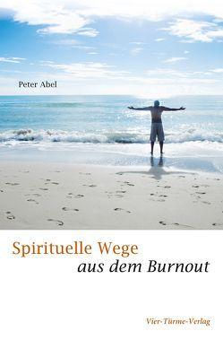 Spirituelle Wege aus dem Burnout von Abel,  Peter