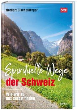 Spirituelle Wege der Schweiz von Bischofberger,  Norbert