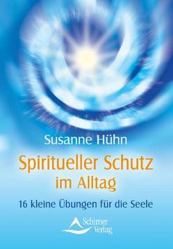 Spiritueller Schutz im Alltag von Hühn,  Susanne