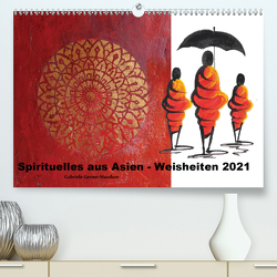 Spirituelles aus Asien – Weisheiten 2021 (Premium, hochwertiger DIN A2 Wandkalender 2021, Kunstdruck in Hochglanz) von Gerner-Haudum,  Gabriele