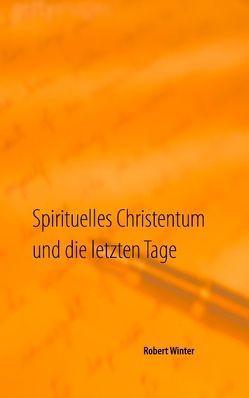 Spirituelles Christentum und die letzten Tage von Winter,  Robert