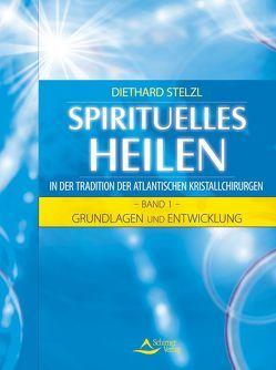 Spirituelles Heilen in der Tradition der atlantischen Kristallchirurgen von Stelzl,  Diethard