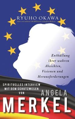 Spirituelles Interview mit dem Schutzwesen von Angela Merkel von Okawa,  Ryuho
