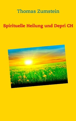 Spiritulle Heilung und Depri CH von Zumstein,  Thomas